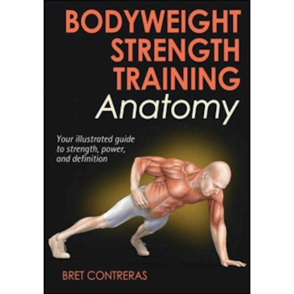 Bodyweight Strength Training Anatomy by Bret Contreras (Paperback, 2013)