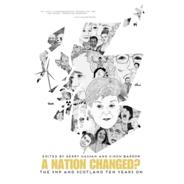 A Nation Changed : The SNP and Scotland Ten Years On