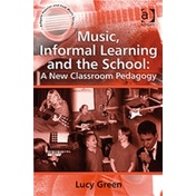 Music, Informal Learning and the School: A New Classroom Pedagogy by Lucy Green (Paperback, 2008)