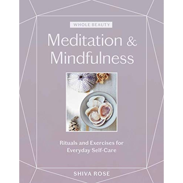 Whole Beauty: Meditation & Mindfulness Rituals and Exercises for Everyday Self-Care Hardback 2019
