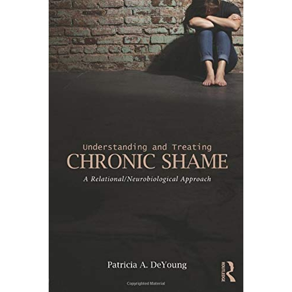 Understanding and Treating Chronic Shame: A Relational/Neurobiological Approach by Patricia A. DeYoung (Paperback, 2015)