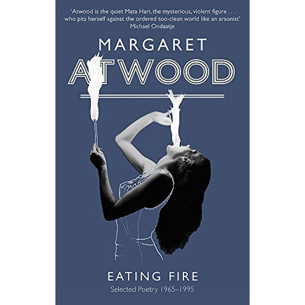 Eating Fire: Selected Poetry 1965-1995 by Margaret Atwood (Paperback, 2010)