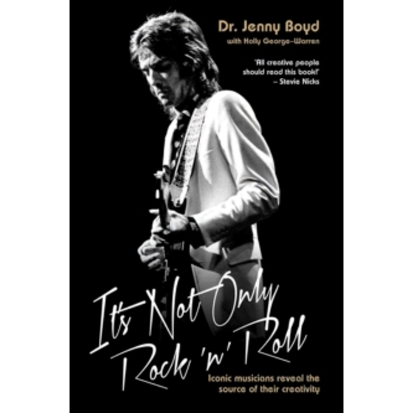 It's Not Only Rock 'n' Roll: Iconic Musicians Reveal the Source of Their Creativity. by Jenny Boyd, Holly George-Warren (Paperback, 2013)