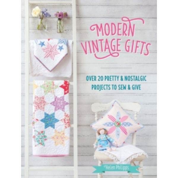 Modern Vintage Gifts : Over 20 pretty and nostalgic projects to sew and give