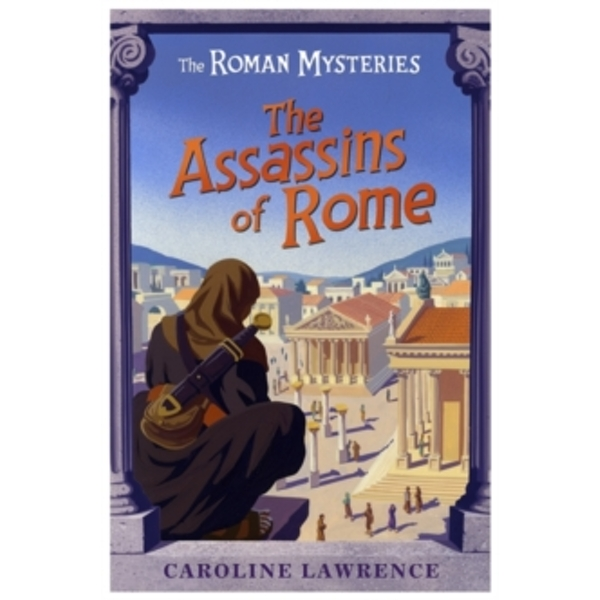 The Roman Mysteries: The Assassins of Rome : Book 4