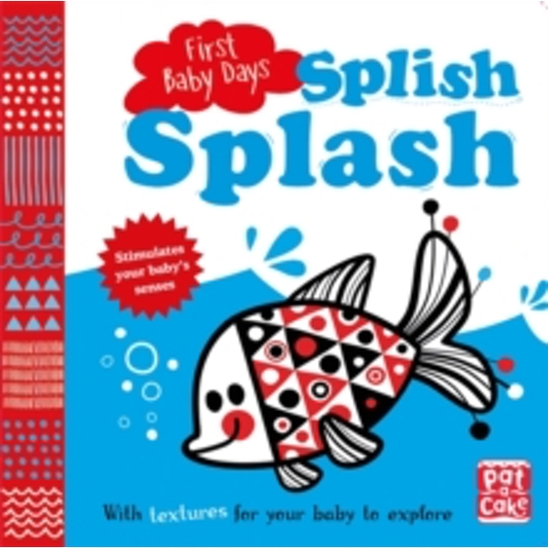 First Baby Days: Splish Splash : A touch-and-feel board book for your baby to explore