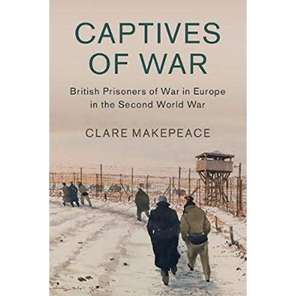 Captives of War: British Prisoners of War in Europe in the Second World War by Clare Makepeace (Hardback, 2017)