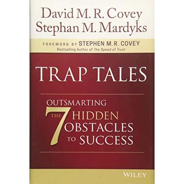 Trap Tales: Outsmarting the 7 Hidden Obstacles to Success by David M. R. Covey, Stephan M. Mardyks (Hardback, 2017)