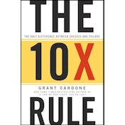 The Ten Times Rule: The Only Difference Between Success and Failure by Grant Cardone (Hardback, 2011)