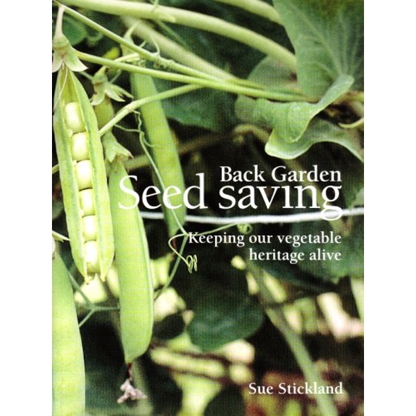Back Garden Seed Saving: Keeping Our Vegetable Heritage Alive by Sue Stickland (Paperback, 2008)