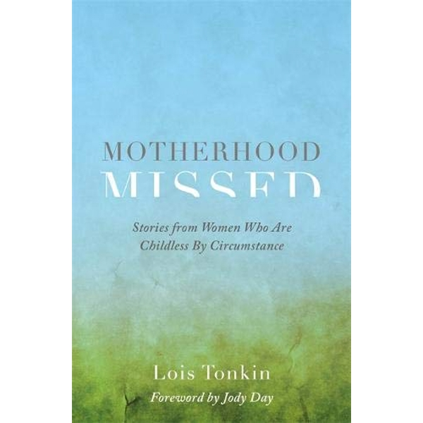 Motherhood Missed Stories from Women Who are Childless by Circumstance Paperback / softback 2018