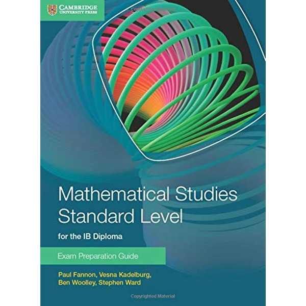 Mathematical Studies Standard Level for the IB Diploma Exam Preparation Guide by Paul Fannon, Vesna Kadelburg, Ben Woolley, Stephen Ward (Paperback, 2014)
