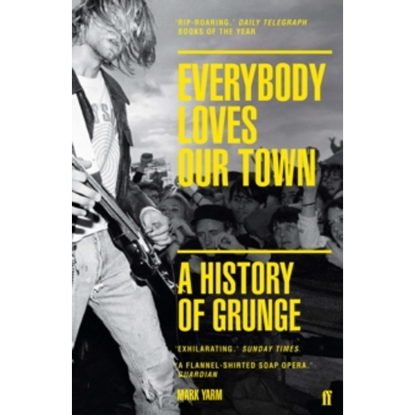 Everybody Loves Our Town : A History of Grunge