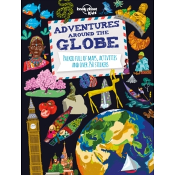 Adventures Around the Globe : Packed Full of Maps, Activities and Over 250 Stickers