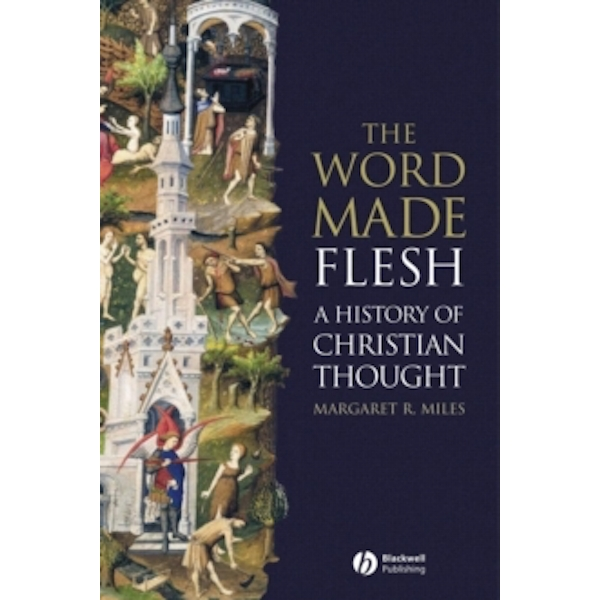 The Word Made Flesh : A History of Christian Thought