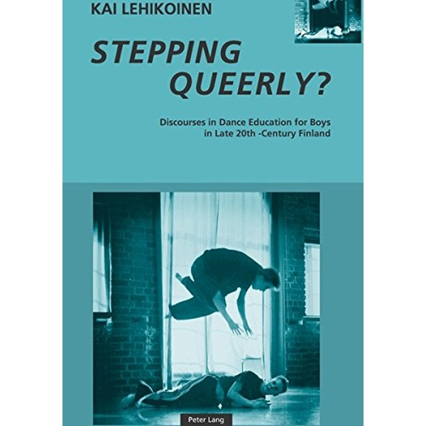 Stepping Queerly?: Discourses in Dance Education for Boys in Late 20th-Century Finland by Kai Lehikoinen (Paperback, 2005)