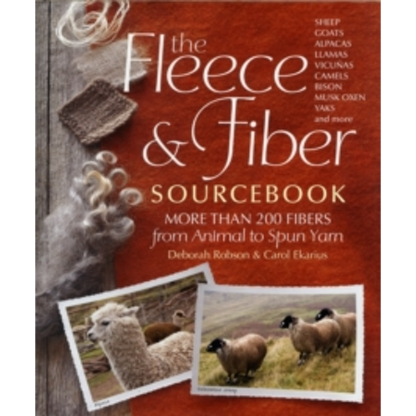 The Fleece and Fiber Sourcebook: More Than 200 Fibers from Animal to Spun Yarn by Carol Ekarius, Deborah Robson (Hardback, 2011)