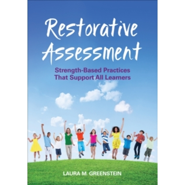 Restorative Assessment : Strength-Based Practices That Support All Learners