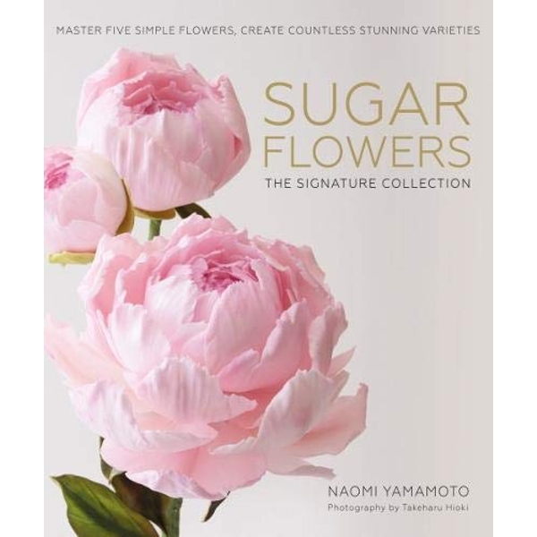 Sugar Flowers: The Couture Collection by Naomi Yamamoto (Hardback, 2017)