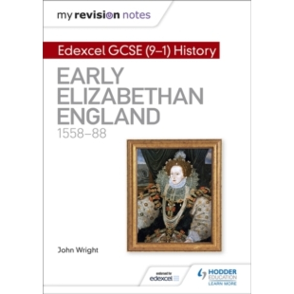 My Revision Notes: Edexcel GCSE (9-1) History: Early Elizabethan England, 1558-88