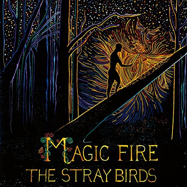 The Stray Birds - Magic Fire Vinyl