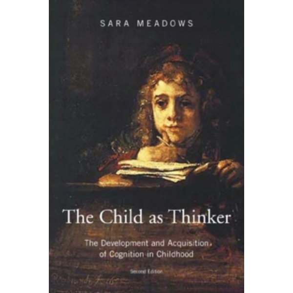 The Child as Thinker : The Development and Acquisition of Cognition in Childhood