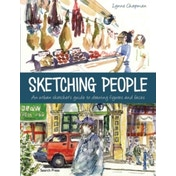 Sketching People : An Urban Sketcher's Guide to Drawing Figures and Faces