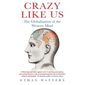 Crazy Like Us: The Globalization of the Western Mind by Ethan Watters (Paperback, 2011)