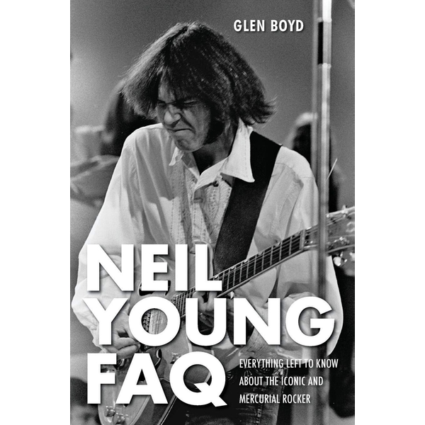 Neil Young FAQ: Everything Left to Know About the Iconic and Mercurial Rocker by Glen Boyd (Paperback, 2012)