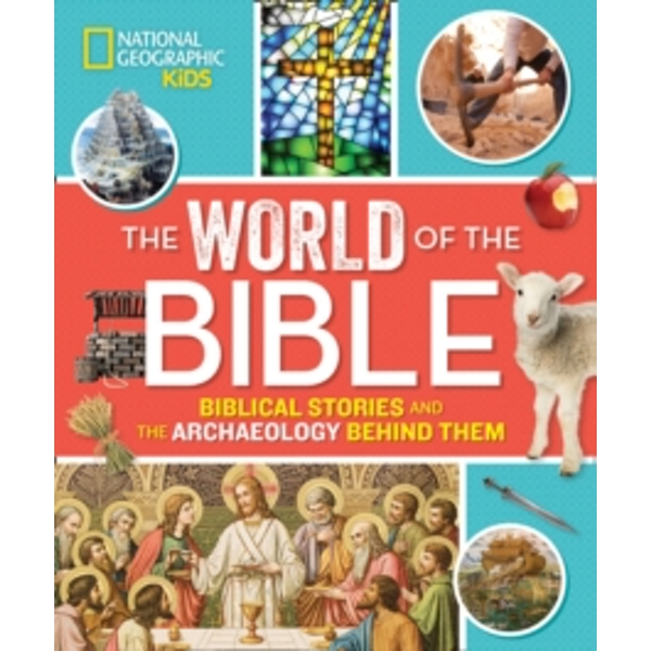 The World of the Bible : Biblical Stories and the Archaeology Behind Them