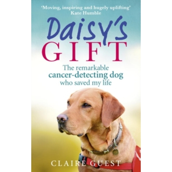 Daisy's Gift : The remarkable cancer-detecting dog who saved my life