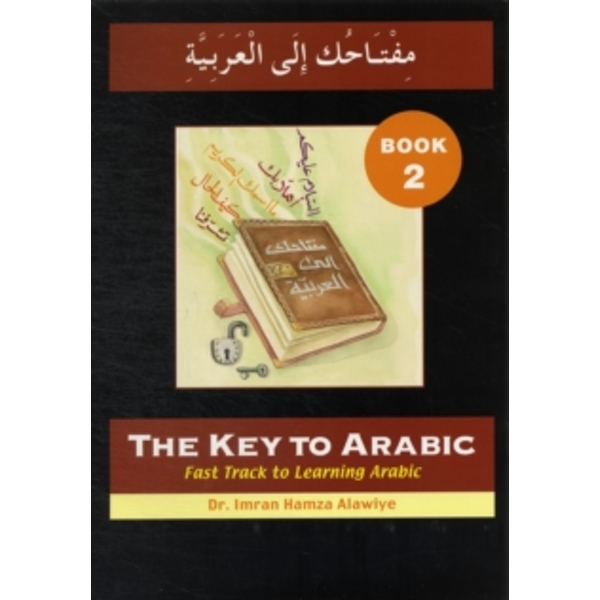 The Key to Arabic : Fast Track to Learning Arabic Bk. 2 : Bk. 2