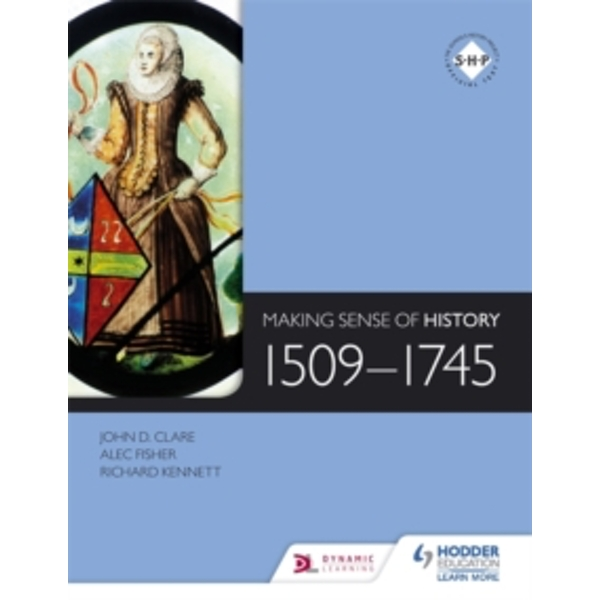 Making Sense of History: 1509-1745 by Alec Fisher, John Clare, Richard Kennett (Paperback, 2014)