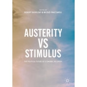 Austerity vs Stimulus: The Political Future of Economic Recovery by Nicolo Fraccaroli, Robert Skidelsky (Paperback, 2017)
