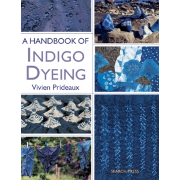 A Handbook of Indigo Dyeing: Re-Issue by Vivien Prideaux (Paperback, 2012)