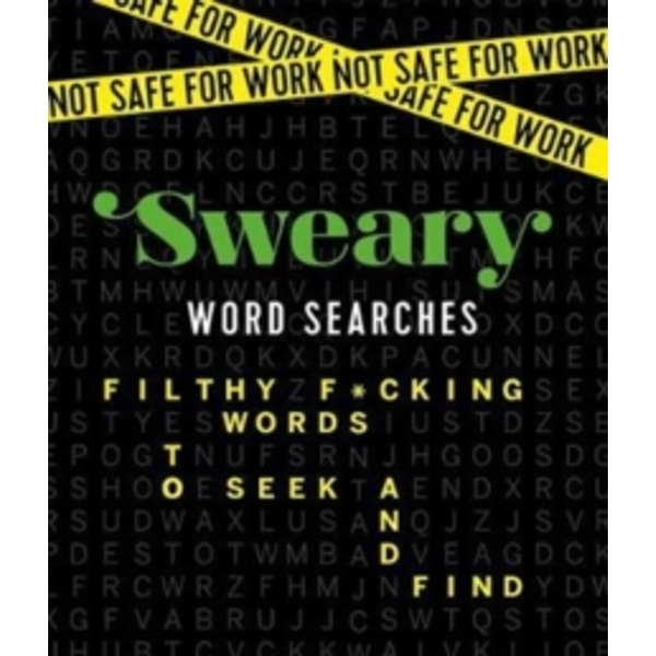 Not Safe for Work: Sweary Word Searches : Filthy F*cking Words to Seek and Find