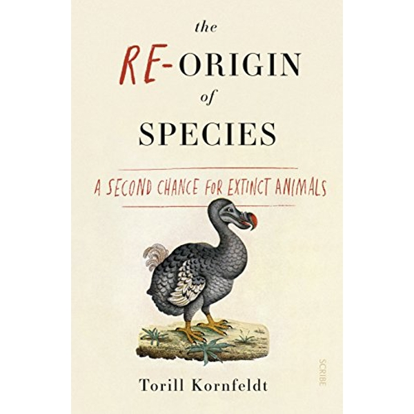 The Re-Origin of Species a second chance for extinct animals Paperback / softback 2018