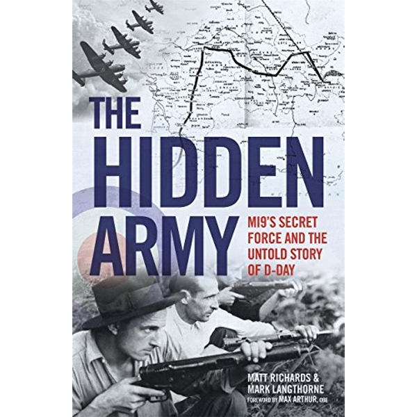 The Hidden Army - MI9's Secret Force and the Untold Story of D-Day  Hardback 2018