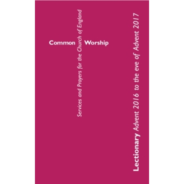 Common Worship Lectionary: Advent 2016 to the Eve of Advent 2017 Standard format Paperback