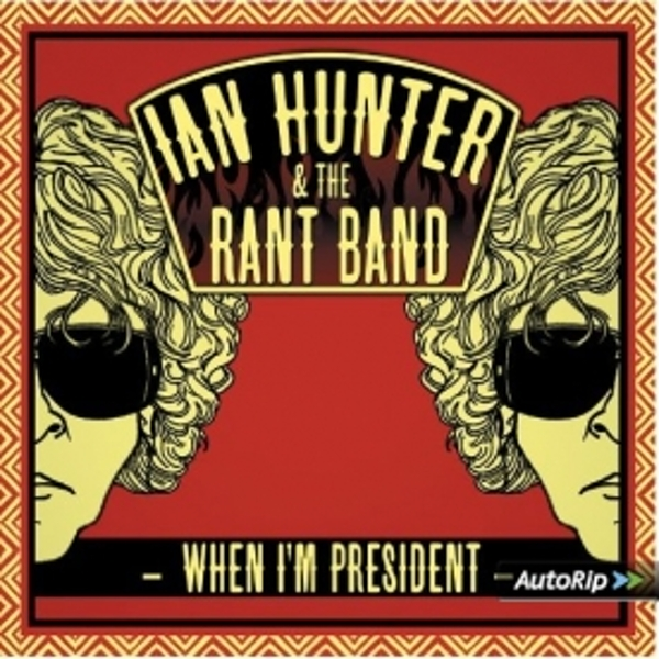 Ian Hunter & The Rant Band - When I'm President CD