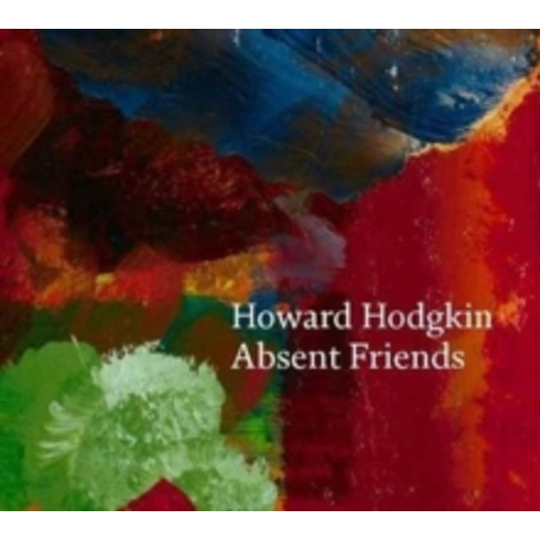 Howard Hodgkin: Absent Friends by Paul Moorhouse (Hardback, 2017)