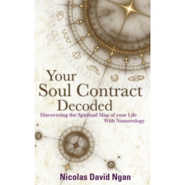 Your Soul Contract Decoded : Discovering the Spiritual Map of Your Life with Numerology