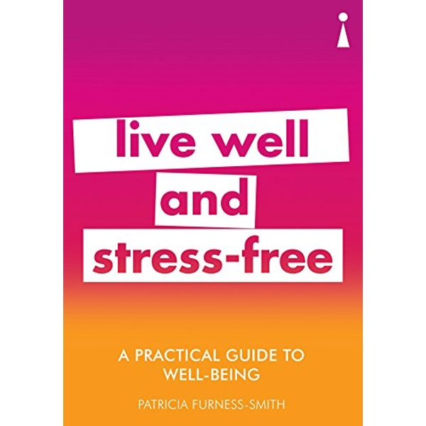 A Practical Guide to Well-being Live Well & Stress-Free Paperback / softback 2018