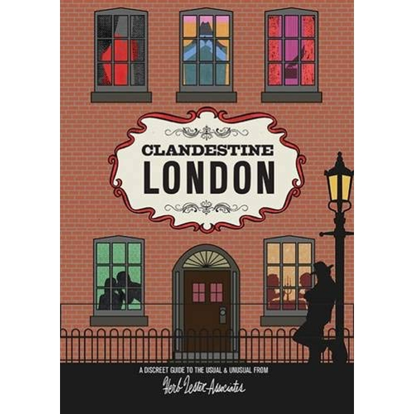 Clandestine London A Discreet Guide to the Usual & Unusual Sheet map, folded 2011