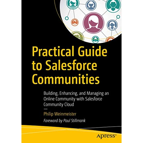 Practical Guide to Salesforce Communities Building, Enhancing, and Managing an Online Community with Salesforce Community Cloud Paperback / softback 2018