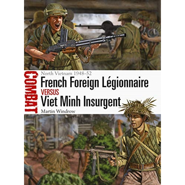 French Foreign Legionnaire vs Viet Minh Insurgent North Vietnam 1948-52 Paperback / softback 2018