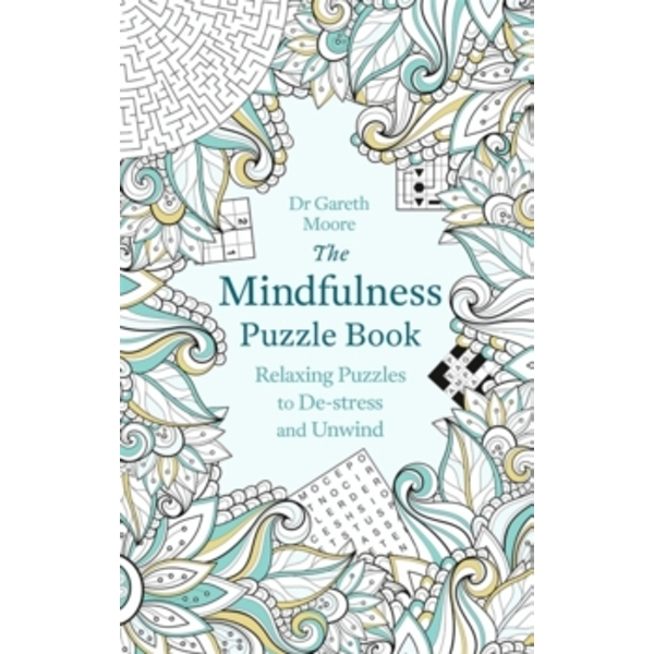 The Mindfulness Puzzle Book : Relaxing Puzzles to De-stress and Unwind