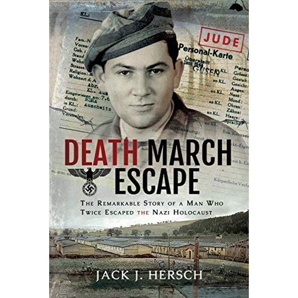 Death March Escape The Remarkable Story of a Man Who Twice Escaped the Nazi Holocaust Hardback 2018