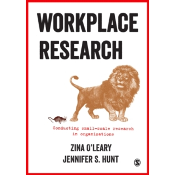 Workplace Research : Conducting Small-Scale Research in Organizations