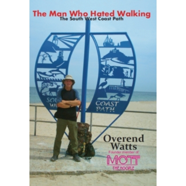 The Man Who Hated Walking : The South West Coast Path